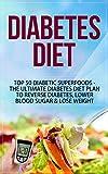 Diabetes Diet: Top 50 Diabetic SUPERFOODS - The Ultimate Diabetes Diet Plan to Reverse Diabetes, Lower Blood Sugar & Lose Weight (Diabetes Diet, Diabetes ... Diet For Weight Loss, Diabetes Diet Plan)