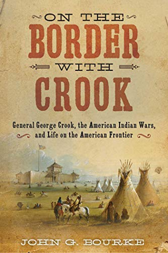 - On the Border with Crook: General George Crook, the American Indian Wars, and Life on the American Frontier