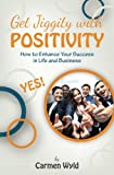 positivity in the workplace - Get Jiggity with Positivity: How to Enhance Your Success in Life and Business