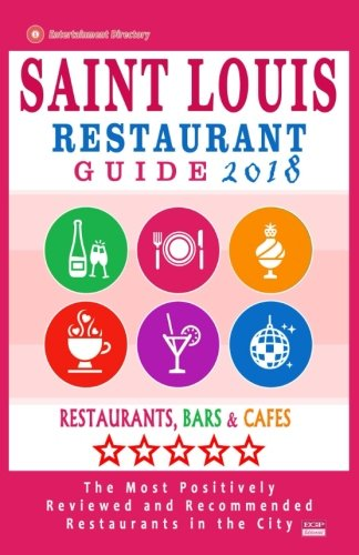 Saint Louis Restaurant Guide 2018: Best Rated Restaurants in Saint Louis, Missouri - 500 Restaurants, Bars and Cafés recommended for Visitors, 2018