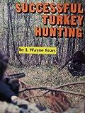 Successful Turkey Hunting, J. Wayne Fears, 0913305014