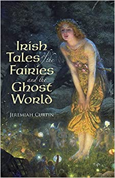 Book Irish Tales of the Fairies and the Ghost World (Celtic, Irish) by Jeremiah Curtin (2000-07-18)