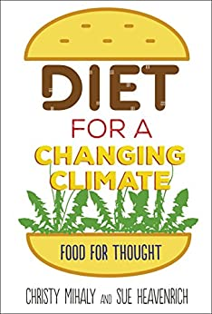 Diet for a Changing Climate: Food for Thought by [Mihaly, Christy, Heavenrich, Sue]