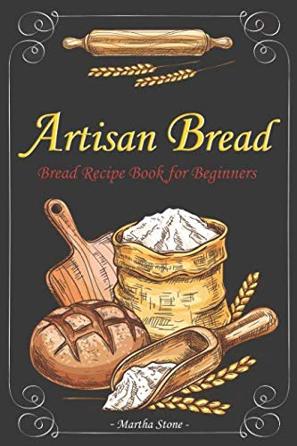 Artisan Bread: Bread Recipe Book for Beginners by Independently published