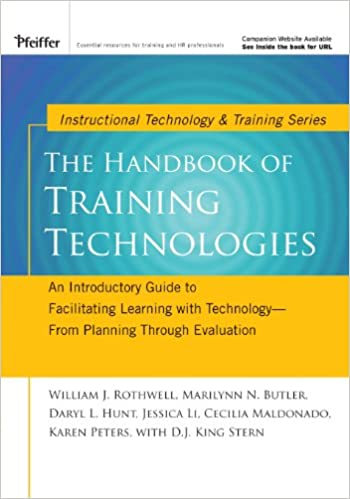 The Handbook of Training Technologies: An Introductory Guide to Facilitating Learning with Technology -- From Planning Through Evaluation (Tech Training Series)