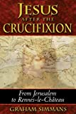 img - for Jesus after the Crucifixion: From Jerusalem to Rennes-le-Ch?eau by Graham Simmans (2007-02-21) book / textbook / text book