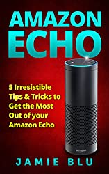 Amazon Echo: 5 Irresistible Tips & Tricks to Get the Most Out of your Amazon Echo (Alexa, Extension, Guide, Manual, Outlet Plug Book 1)