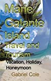 Marie Galante Island Travel and Tourism: Vacation, Holiday, Honeymoon
