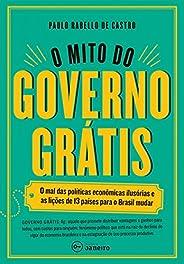 O mito do governo grátis: O mal das políticas econômicas ilusórias e as lições de 13 países para o Brasil muda