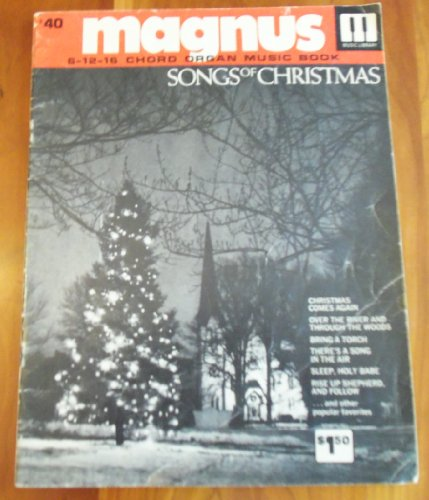 (Songs of Christmas (Magnus 6-12-16 Chord Organ Music Book) #40)