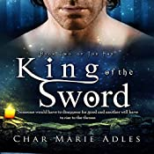 King of the Sword: The Fae, Book 2   Char Marie Adles