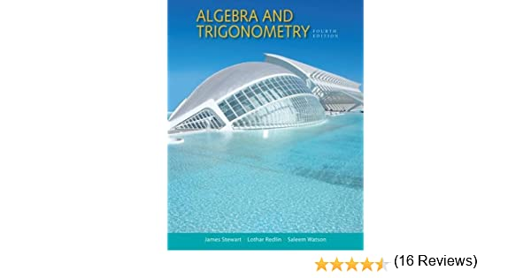 Algebra and Trigonometry: James Stewart, Lothar Redlin, Saleem ...