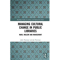 Managing Cultural Change in Public Libraries: Marx, Maslow and Management (Routledge Studies in Library and Information Science) (English Edition)