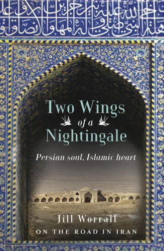 Two Wings of a Nightingale: Persian soul, Islamic heart - On the Road in Iran