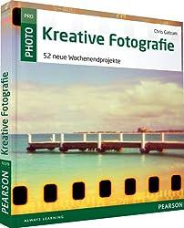 Kreative Digitalfotografie: 52 neue Wochenendprojekte