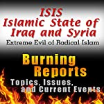 ISIS Islamic State of Iraq and Syria (Extreme Evil of Radical Islam): Burning Reports Topics, Issues, Current Events & More  | Burning Reports