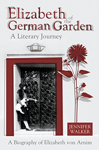 Elizabeth of the German Garden: A Biography of Elizabeth Von Arnim by [Walker, Jennifer]
