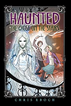 The Ghost on the Stairs (Haunted) by [Eboch, Chris]