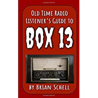 Old-Time Radio Listener's Guide to Box 13 (OTR Listener's Guides)