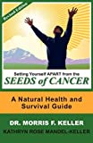 img - for Setting Yourself Apart from the Seeds of Cancer: A Natural Health and Survival Guide by Morris F. Keller (2010-07-02) book / textbook / text book