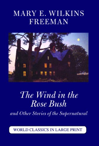 Download The Wind in the Rose Bush and Other Stories of the Supernatural (World Classics in Large Print) PDF