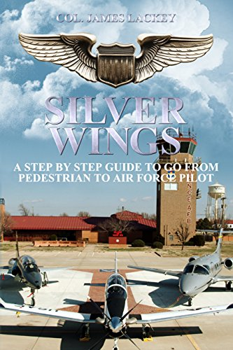 Silver Wings: The step-by-step guide to go from pedestrian to Air Force pilot