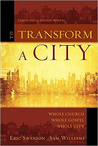 To Transform a City: Whole Church, Whole Gospel, Whole City: Eric
