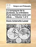 La Compagne de la Jeunesse, Ou Entretiens D'une Institutrice Avec Son Élève, Marie Antoinette Lenoir, 1140902830