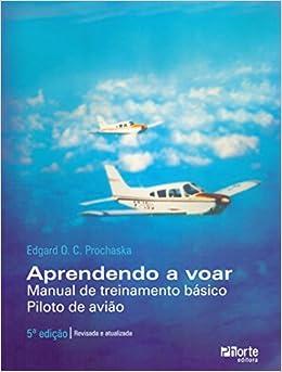 6c2f6f1be86 Aprendendo a Voar. Manual de Treinamento Básico. Piloto de Avião -  9788576553199 - Livros na Amazon Brasil