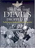 The Day the Devils Dropped In: The 9th Parachute Battalion in Normandy, D-Day to D+6: Merville Battery to the Chateau St Come