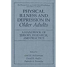 Physical Illness and Depression in Older Adults: A Handbook of Theory, Research, and Practice (The Springer Series in Social Clinical Psychology)