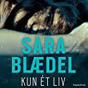 Kun ét liv [Only One Life] Audiobook by Sara Blædel Narrated by Githa Lehrmann