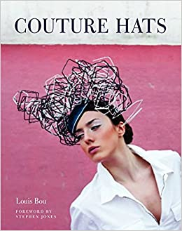 d5266ca563bbb Couture Hats  From the Outrageous to the Refined  Louis Bou  9780062133427   Amazon.com  Books