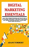 Digital Marketing Essentials: Learn About Digital Marketing And How To Use It To Leverage Technology To Get More Traffic, Boost Your Website Ranking And Build A Brand (SEO, Social Media Marketing...)