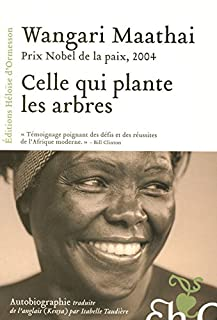 Celle qui plante les arbres, Maathai, Wangari