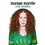 Irish Goodbye | Morgan Murphy