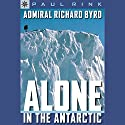 Sterling Point Books: Admiral Richard Byrd: Alone in the Antarctic Audiobook by Paul Rink Narrated by Jay Snyder