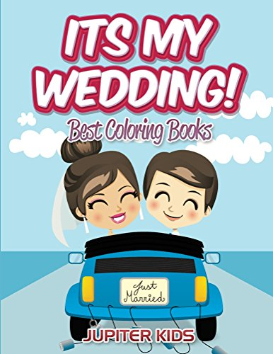 Its My Wedding!: Best Coloring Books (Wedding Coloring and Art Book Series)