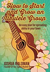 How to Start and Grow an Ukulele Group: An Easy Plan for Spreading Aloha in Your Town