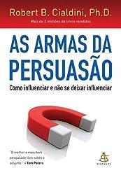 As Armas da Persuasao: Como Influenciar e Nao se Dexar Influenciar (Em Portugues do Brasil)