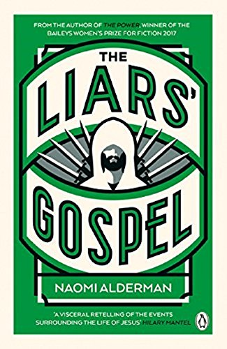 The Liars' Gospel  From The Author Of The Power Winner Of The Baileys Women's Prize For Fiction 2017