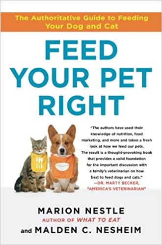 Feed Your Pet Right The Authoritative Guide To Feeding Your Dog And Cat Nestle Marion Nesheim Malden 9781439166420 Amazon Com Books