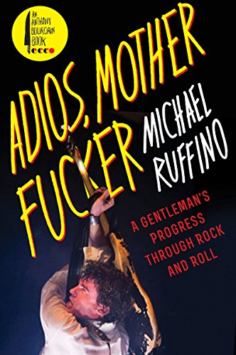 Download for free Adios, Motherfucker: A Gentleman's Progress Through Rock and Roll
