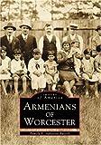 Armenians of Worcester, Pamela Apkarian-Russell, 0738504653