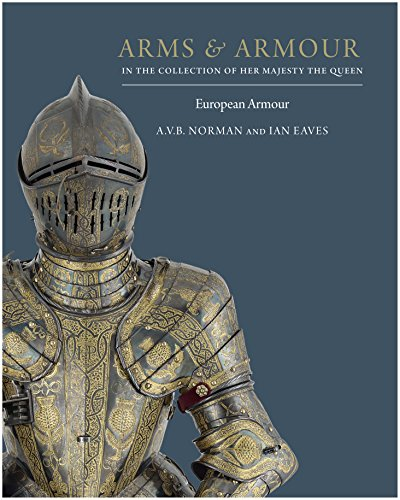 Arms & Armour in the Accumulation of Her Majesty The Queen: Volume I: European Armour