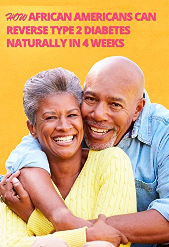 Search : How African Americans Can Reverse Type 2 Diabetes Naturally In 4 Weeks