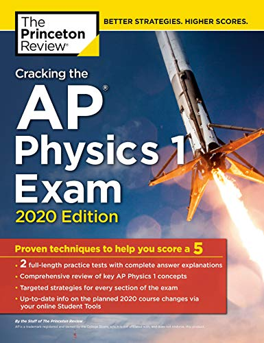 Cracking the AP Physics 1 Exam, 2020 Edition: Practice Tests & Proven Techniques to Help You Score a 5 (College Test Preparation)