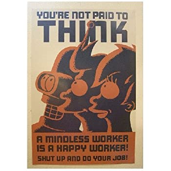 Futurama Poster You're Not Paid To Think Mindless Work