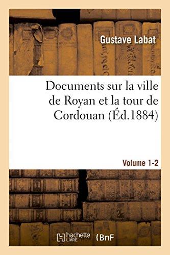 Documents Sur La Ville de Royan Et La Tour de Cordouan Volume 1-2 (Histoire) (French Edition)