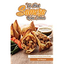 Top Fried Samosa Recipes Cookbook: Presenting 40 Exceptional Samosa Recipes (English Edition)